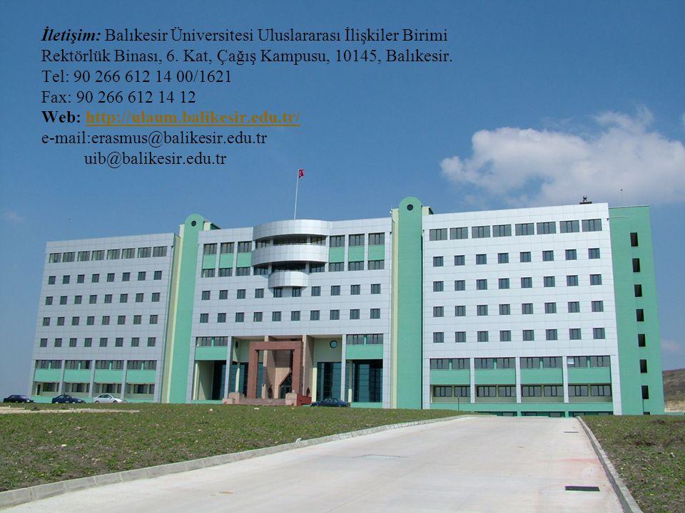 İletişim: Balıkesir Üniversitesi Uluslararası İlişkiler Birimi Rektörlük Binası, 6. Kat, Çağış Kampusu, 10145, Balıkesir. Tel: 90 266 612 14 00/1621 F