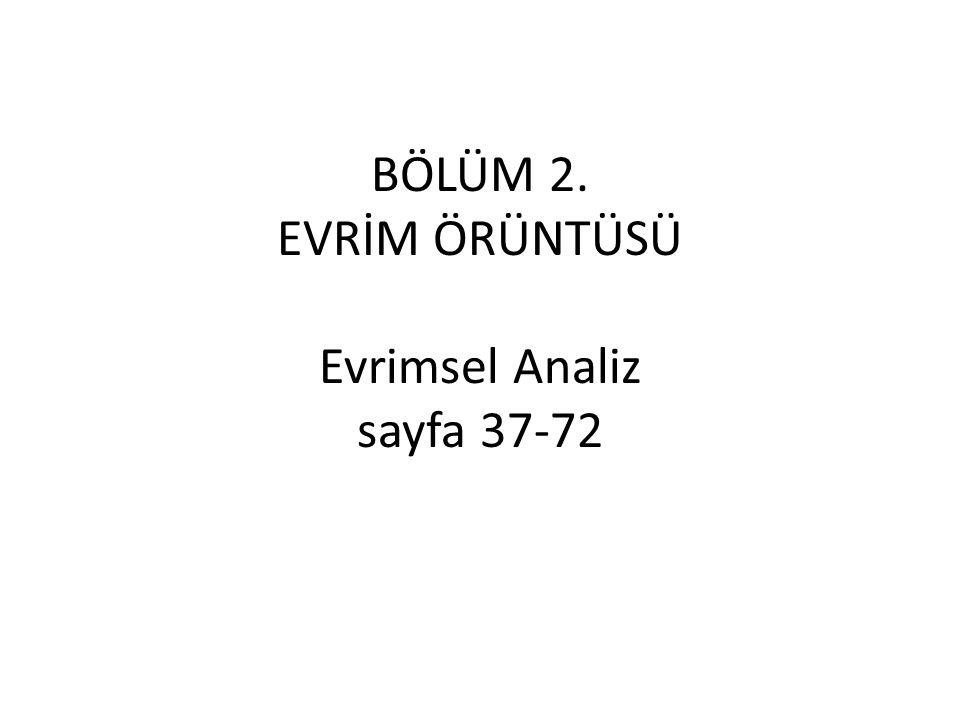 BÖLÜM 2. EVRİM ÖRÜNTÜSÜ Evrimsel Analiz sayfa 37-72