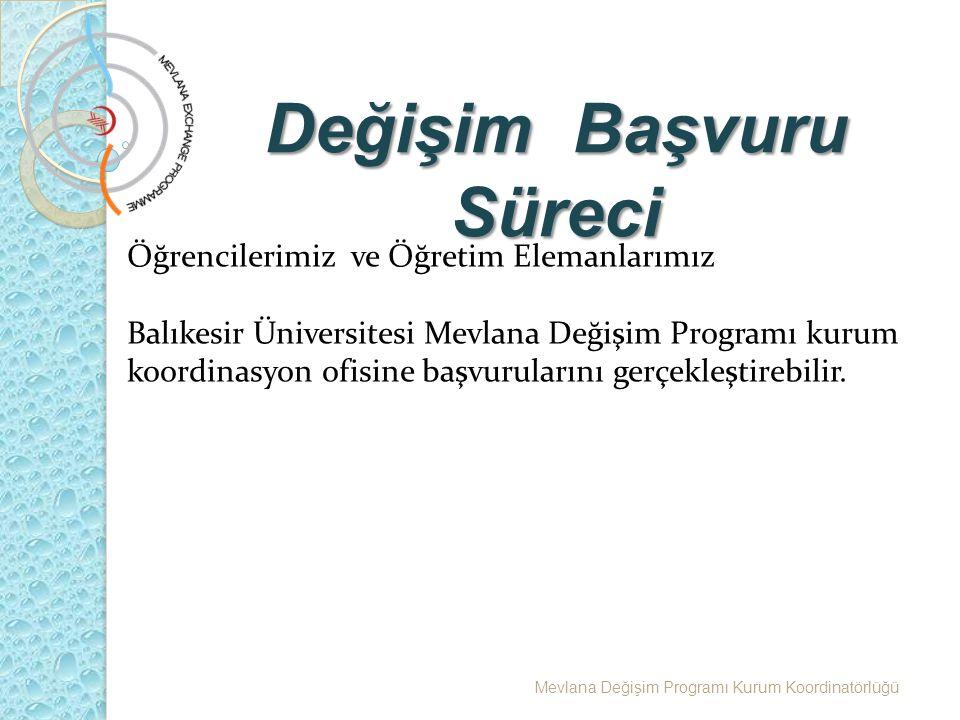 Değişim Başvuru Süreci Mevlana Değişim Programı Kurum Koordinatörlüğü Öğrencilerimiz ve Öğretim Elemanlarımız Balıkesir Üniversitesi Mevlana Değişim Programı kurum koordinasyon ofisine başvurularını gerçekleştirebilir.
