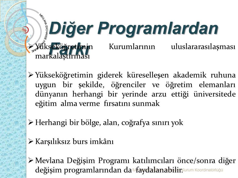 Mevlana Değişim Programı Kurum Koordinatörlüğü Diğer Programlardan Farkı  Yükseköğretimin Kurumlarının uluslararasılaşması markalaştırması  Yükseköğ