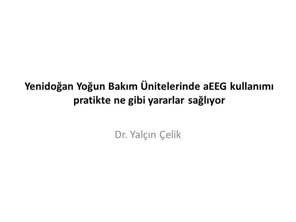 Yenidoğan Yoğun Bakım Ünitelerinde aEEG kullanımı pratikte ne gibi yararlar sağlıyor Dr. Yalçın Çelik