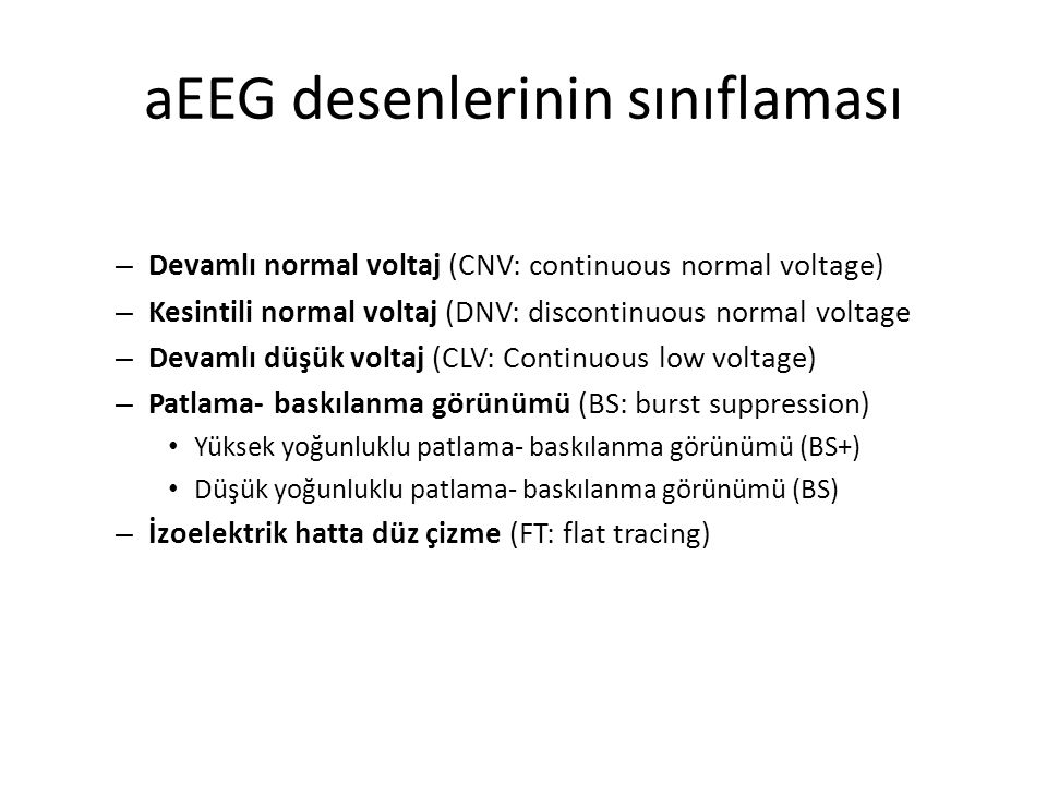 aEEG desenlerinin sınıflaması – Devamlı normal voltaj (CNV: continuous normal voltage) – Kesintili normal voltaj (DNV: discontinuous normal voltage –