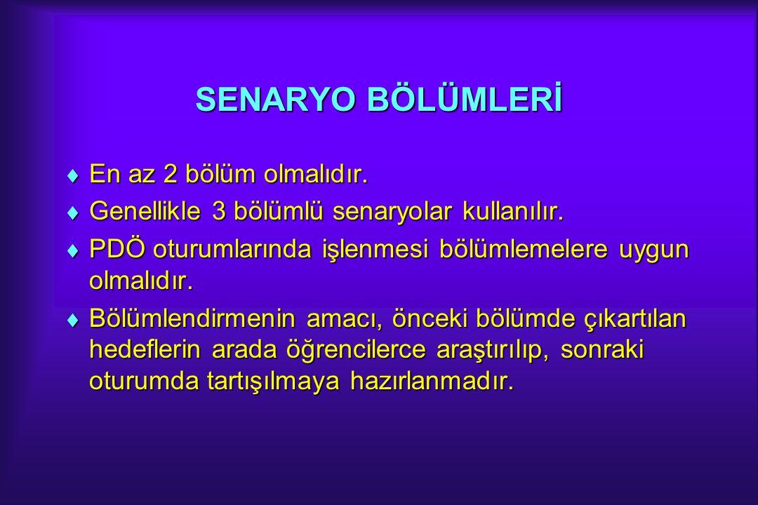 SENARYO BÖLÜMLERİ  En az 2 bölüm olmalıdır.  Genellikle 3 bölümlü senaryolar kullanılır.  PDÖ oturumlarında işlenmesi bölümlemelere uygun olmalıdır