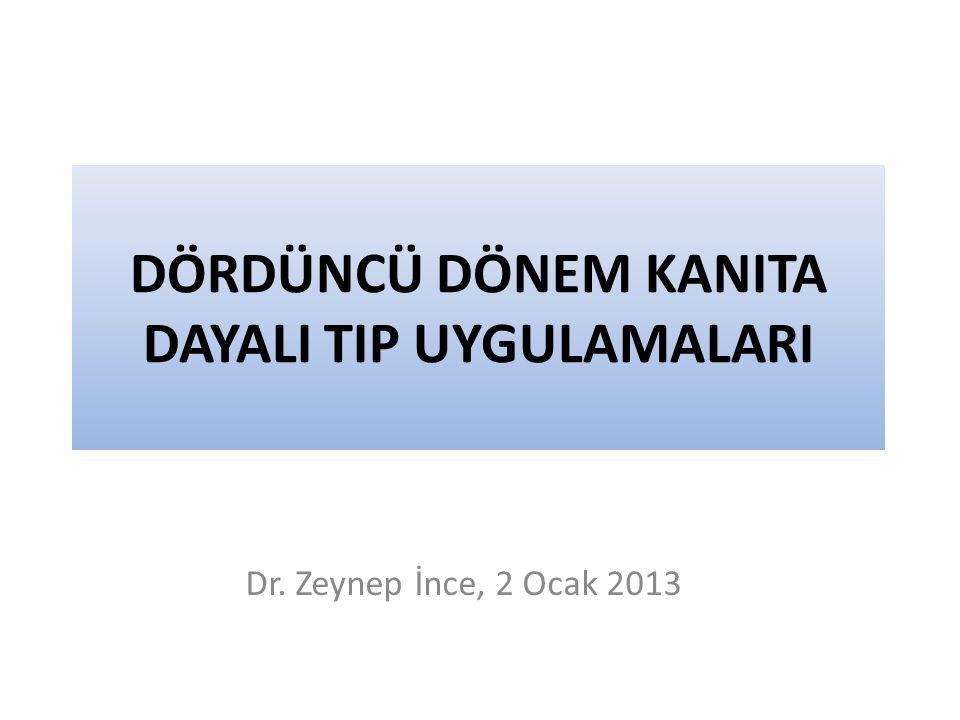 DÖRDÜNCÜ DÖNEM KANITA DAYALI TIP UYGULAMALARI Dr. Zeynep İnce, 2 Ocak 2013