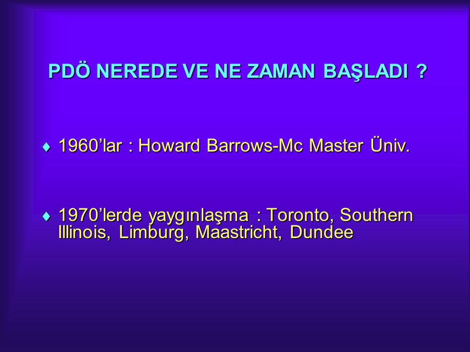 PDÖ NEREDE VE NE ZAMAN BAŞLADI . 1960'lar : Howard Barrows-Mc Master Üniv.