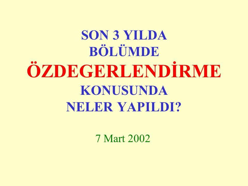 SON 3 YILDA BÖLÜMDE ÖZDEGERLENDİRME KONUSUNDA NELER YAPILDI? 7 Mart 2002