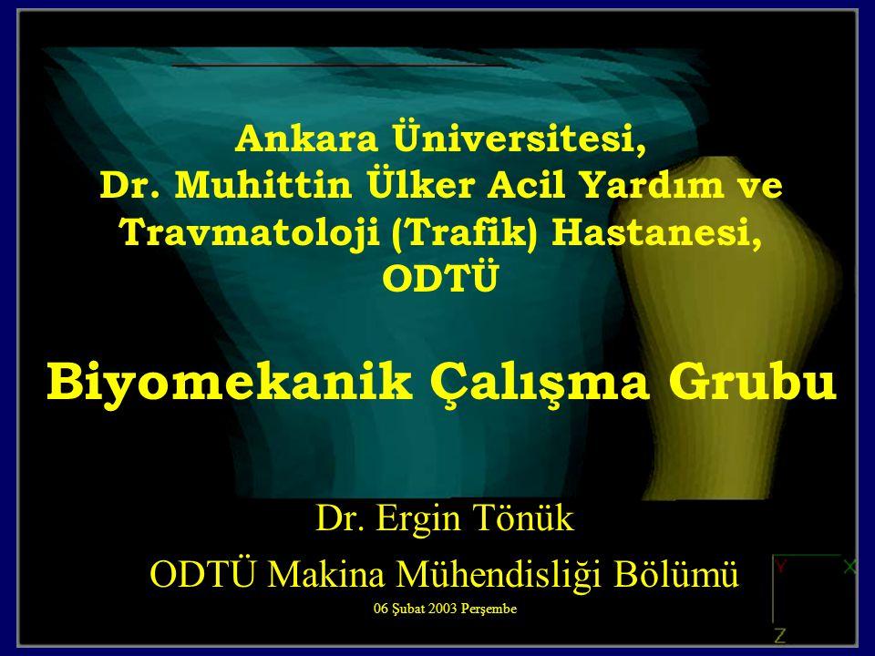 Ankara Üniversitesi, Dr. Muhittin Ülker Acil Yardım ve Travmatoloji (Trafik) Hastanesi, ODTÜ Biyomekanik Çalışma Grubu Dr. Ergin Tönük ODTÜ Makina Müh