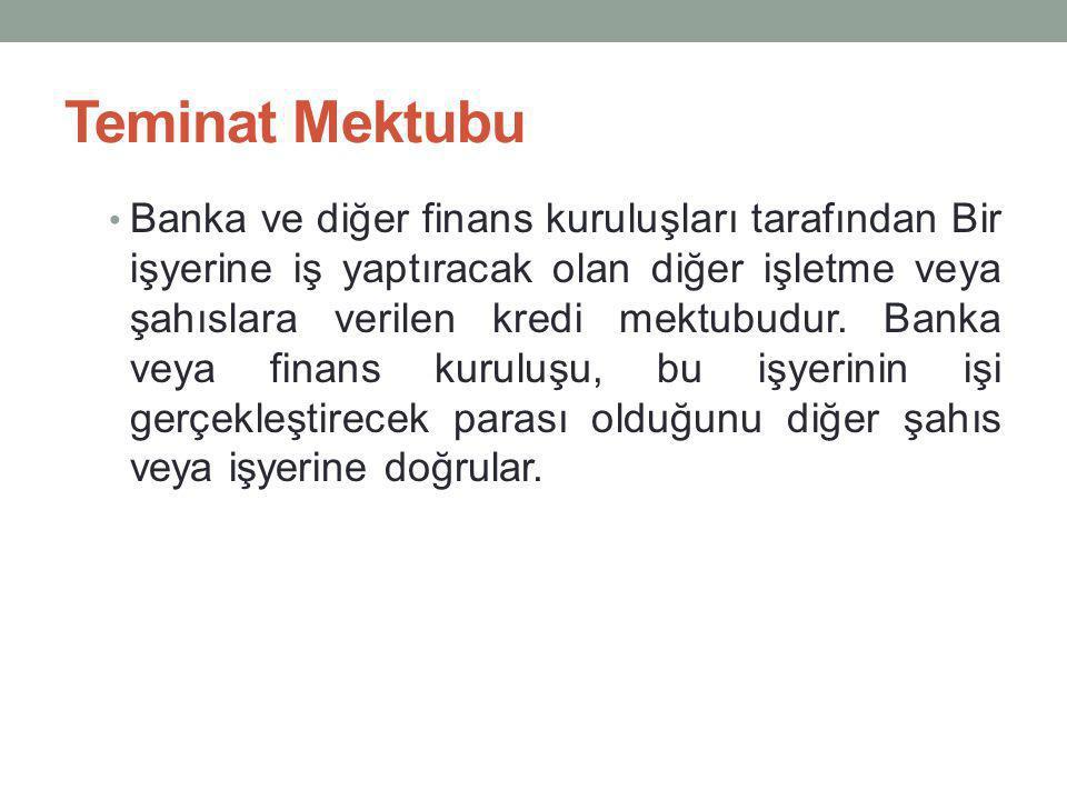 Teminat Mektubu Banka ve diğer finans kuruluşları tarafından Bir işyerine iş yaptıracak olan diğer işletme veya şahıslara verilen kredi mektubudur. Ba