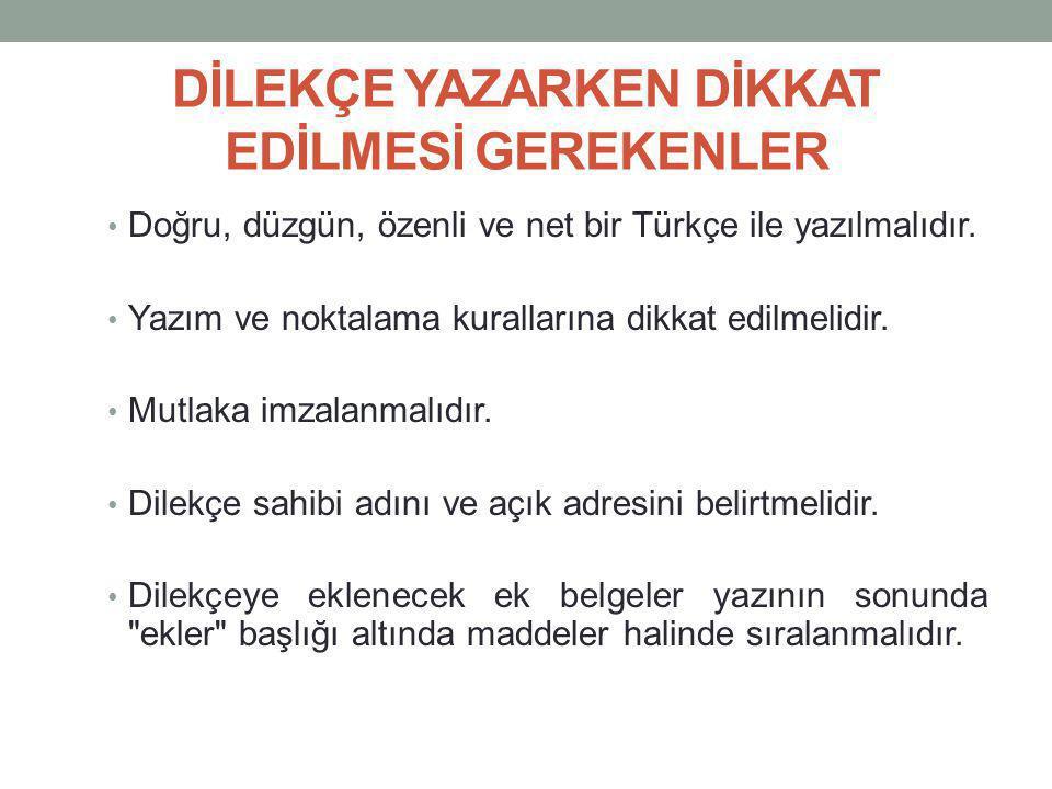 DİLEKÇE YAZARKEN DİKKAT EDİLMESİ GEREKENLER Doğru, düzgün, özenli ve net bir Türkçe ile yazılmalıdır. Yazım ve noktalama kurallarına dikkat edilmelidi