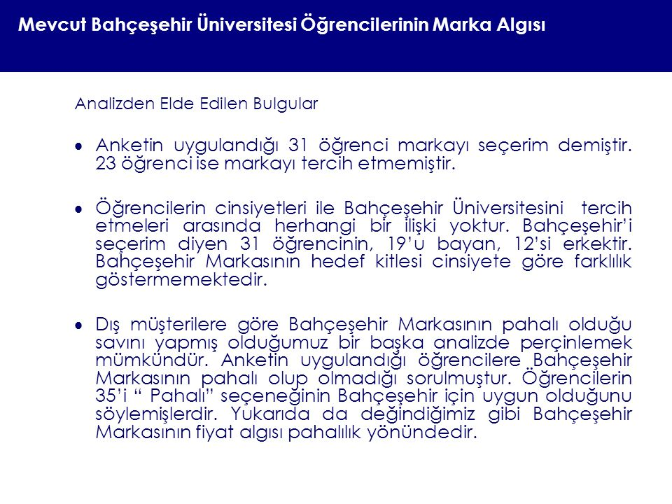 Mevcut Bahçeşehir Üniversitesi Öğrencilerinin Marka Algısı Analizden Elde Edilen Bulgular  Anketin uygulandığı 31 öğrenci markayı seçerim demiştir. 2