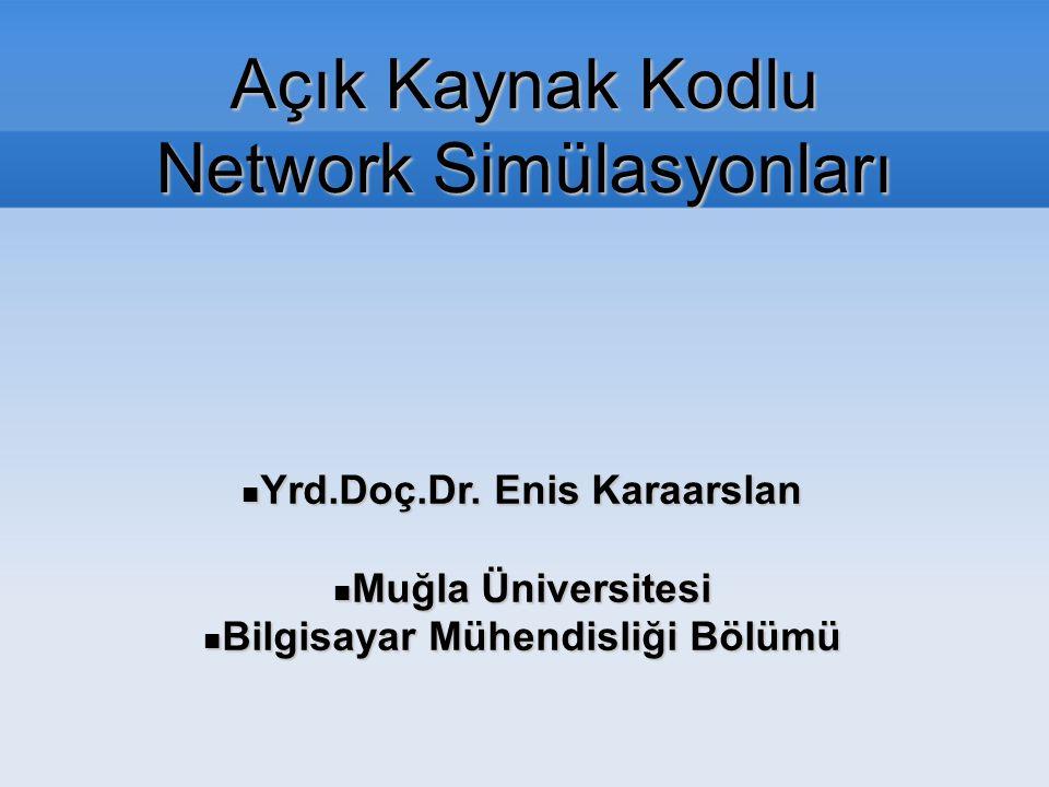 Açık Kaynak Kodlu Network Simülasyonları Yrd.Doç.Dr. Enis Karaarslan Yrd.Doç.Dr. Enis Karaarslan Muğla Üniversitesi Muğla Üniversitesi Bilgisayar Mühe