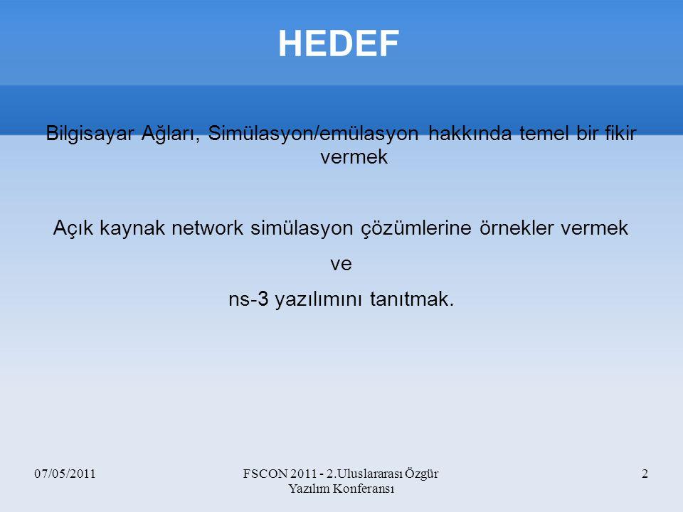 07/05/2011FSCON 2011 - 2.Uluslararası Özgür Yazılım Konferansı 2 HEDEF Bilgisayar Ağları, Simülasyon/emülasyon hakkında temel bir fikir vermek Açık ka