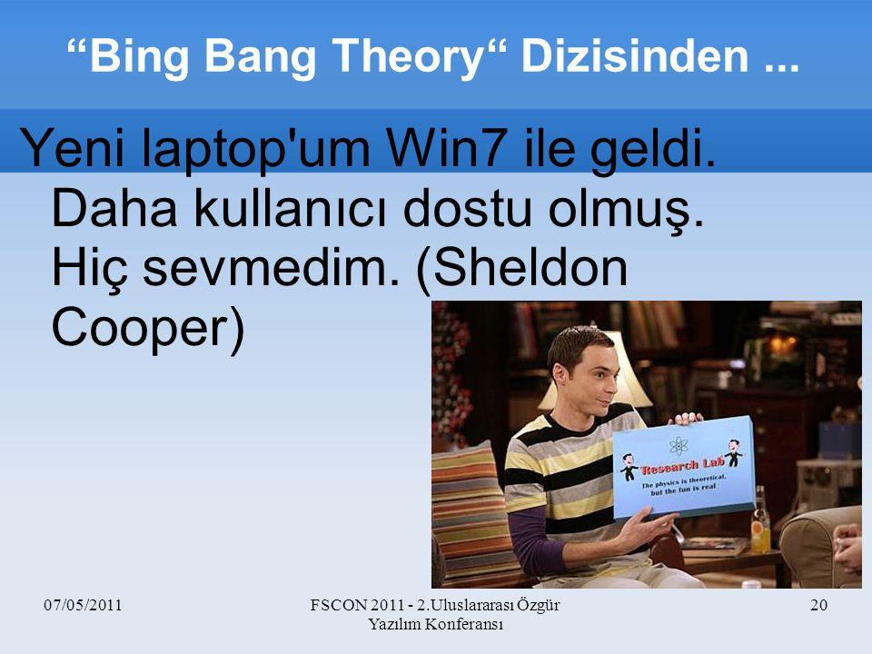 """07/05/2011FSCON 2011 - 2.Uluslararası Özgür Yazılım Konferansı 20 """"Bing Bang Theory"""" Dizisinden... Yeni laptop'um Win7 ile geldi. Daha kullanıcı dostu"""