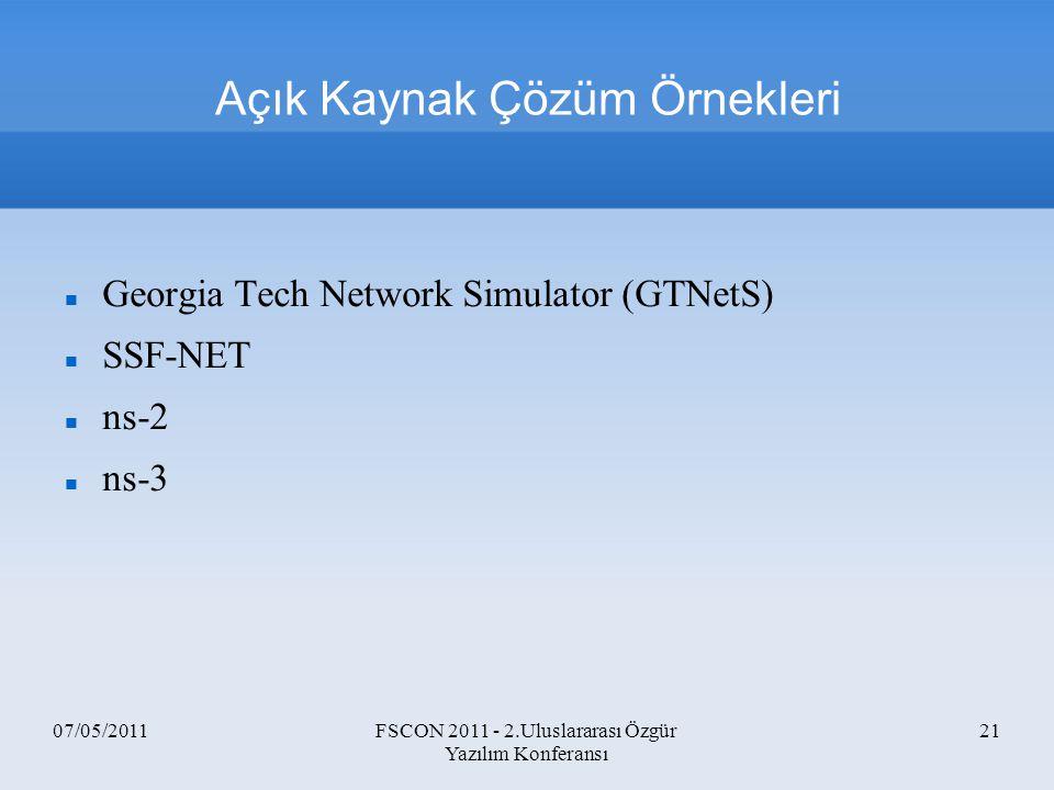 07/05/2011FSCON 2011 - 2.Uluslararası Özgür Yazılım Konferansı 21 Açık Kaynak Çözüm Örnekleri Georgia Tech Network Simulator (GTNetS) SSF-NET ns-2 ns-