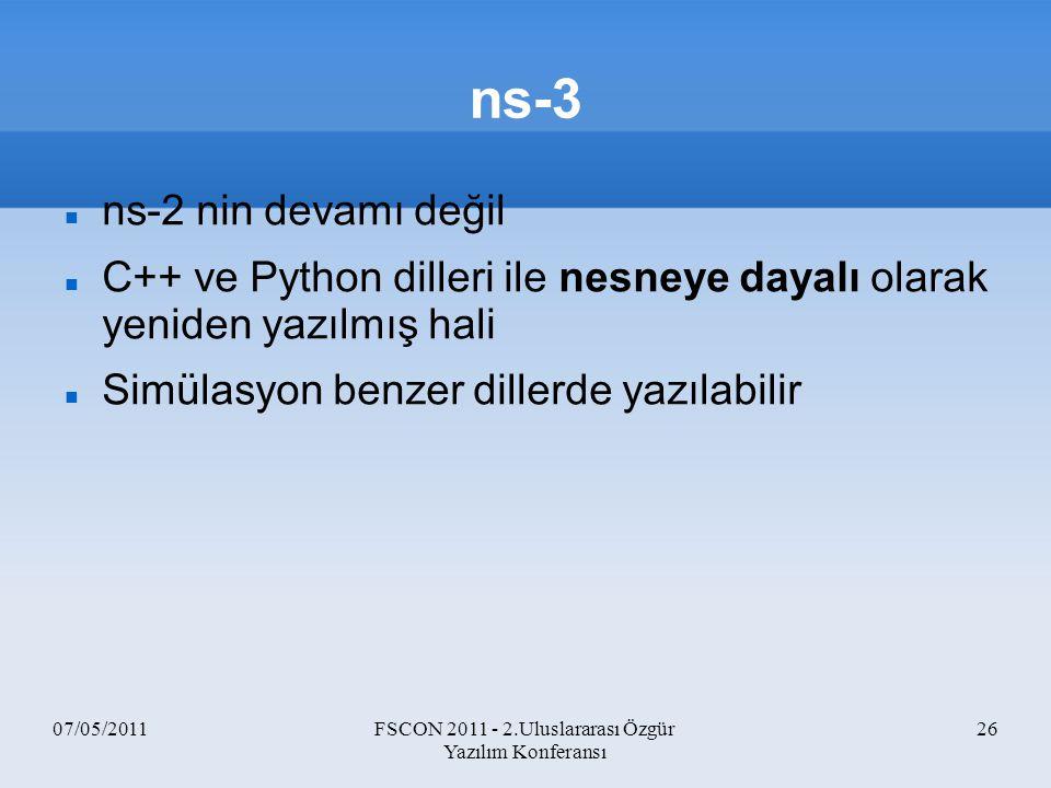 07/05/2011FSCON 2011 - 2.Uluslararası Özgür Yazılım Konferansı 26 ns-3 ns-2 nin devamı değil C++ ve Python dilleri ile nesneye dayalı olarak yeniden y