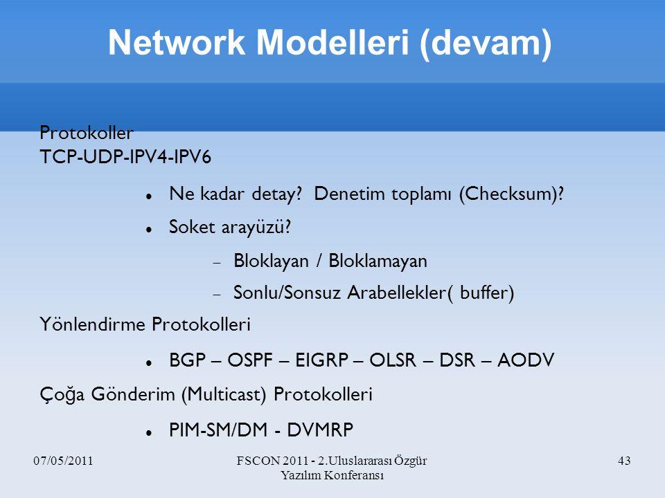 07/05/2011FSCON 2011 - 2.Uluslararası Özgür Yazılım Konferansı 43 Protokoller TCP-UDP-IPV4-IPV6 Ne kadar detay? Denetim toplamı (Checksum)? Soket aray