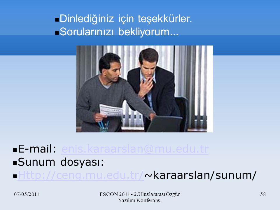07/05/2011FSCON 2011 - 2.Uluslararası Özgür Yazılım Konferansı 58 Dinlediğiniz için teşekkürler. Sorularınızı bekliyorum... E-mail: enis.karaarslan@mu