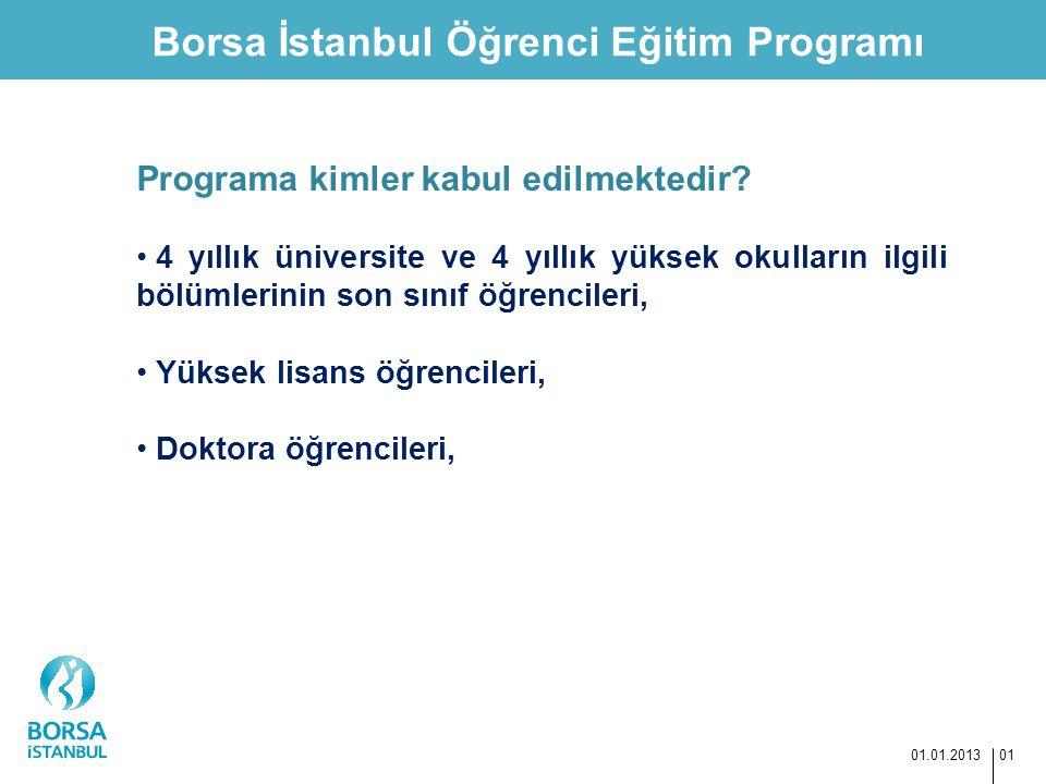 Borsa İstanbul Öğrenci Eğitim Programı 01.01.2013 01 Programa kimler kabul edilmektedir? 4 yıllık üniversite ve 4 yıllık yüksek okulların ilgili bölüm