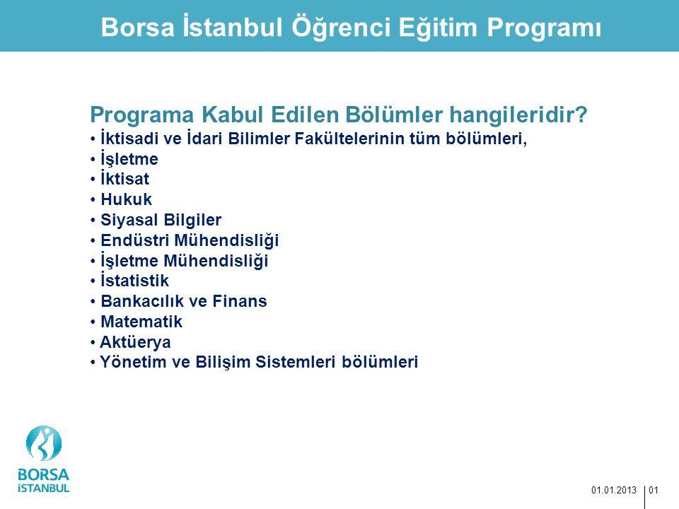 Borsa İstanbul Öğrenci Eğitim Programı 01.01.2013 01 Programa Kabul Edilen Bölümler hangileridir? İktisadi ve İdari Bilimler Fakültelerinin tüm bölüml