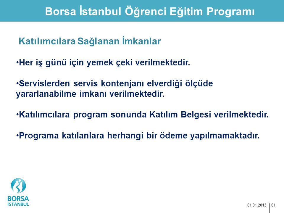 Borsa İstanbul Öğrenci Eğitim Programı 01.01.2013 01 Katılımcılara Sağlanan İmkanlar Her iş günü için yemek çeki verilmektedir. Servislerden servis ko
