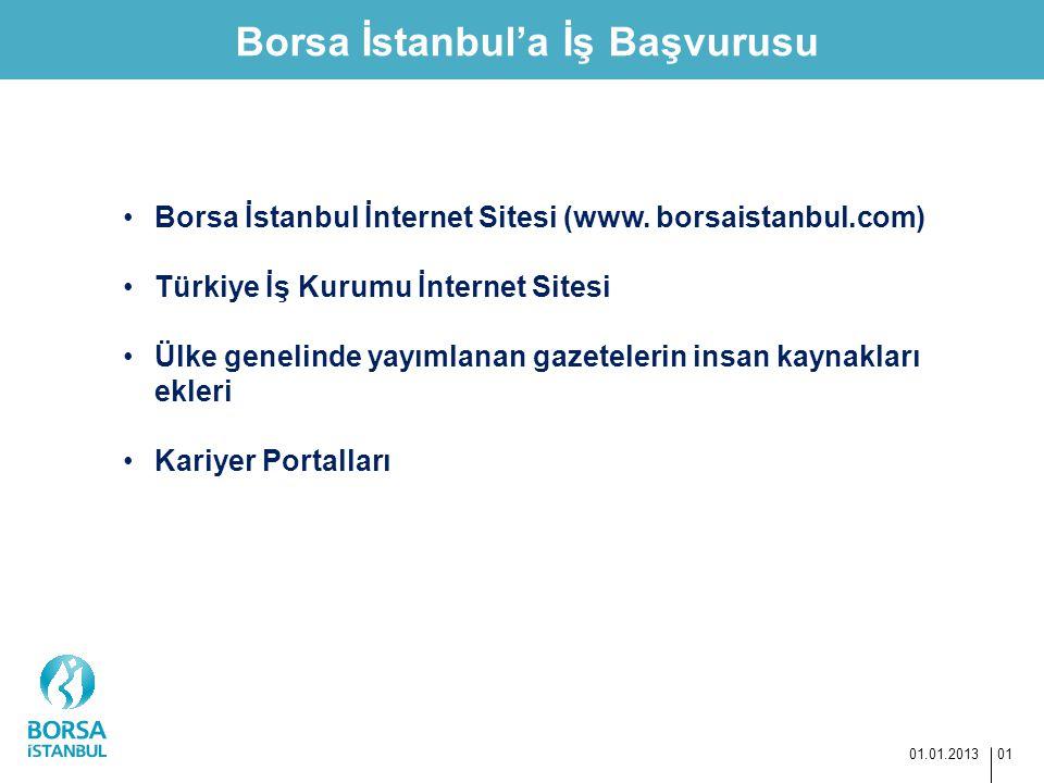 Borsa İstanbul'a İş Başvurusu 01.01.2013 01 Borsa İstanbul İnternet Sitesi (www. borsaistanbul.com) Türkiye İş Kurumu İnternet Sitesi Ülke genelinde y