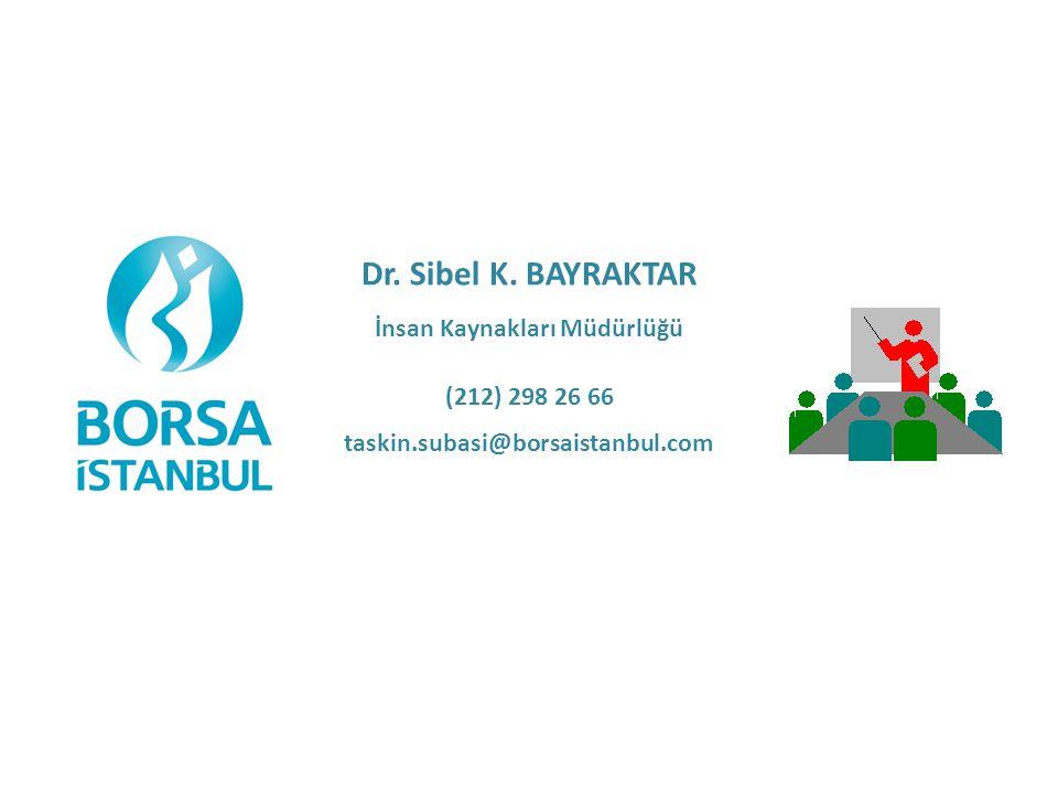 Dr. Sibel K. BAYRAKTAR İnsan Kaynakları Müdürlüğü (212) 298 26 66 taskin.subasi@borsaistanbul.com