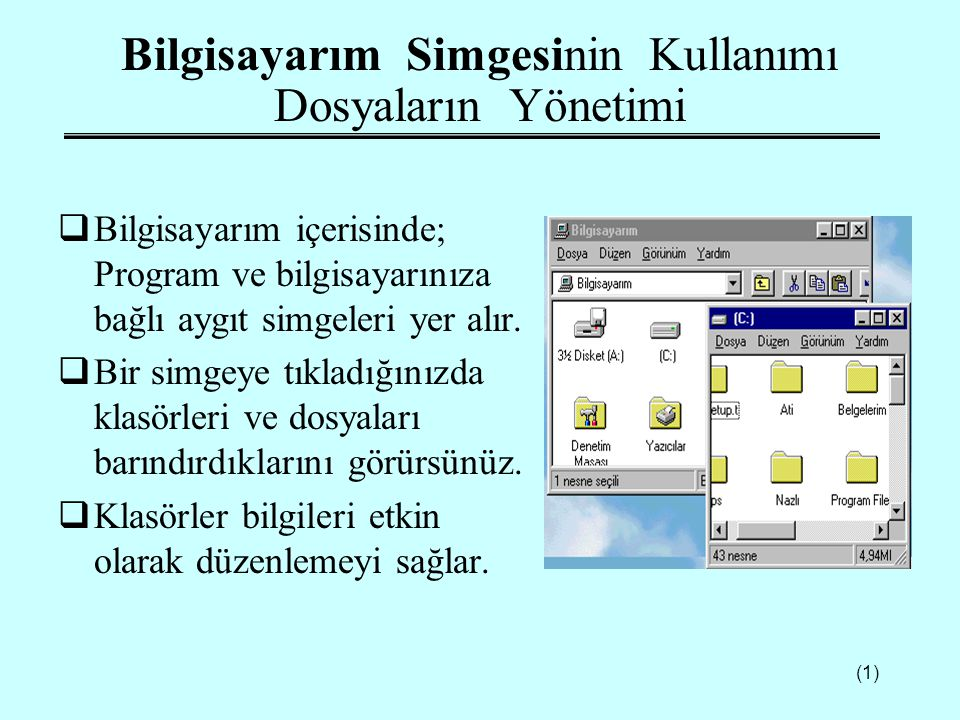 (1) Bilgisayarım Simgesinin Kullanımı Dosyaların Yönetimi  Bilgisayarım içerisinde; Program ve bilgisayarınıza bağlı aygıt simgeleri yer alır.  Bir