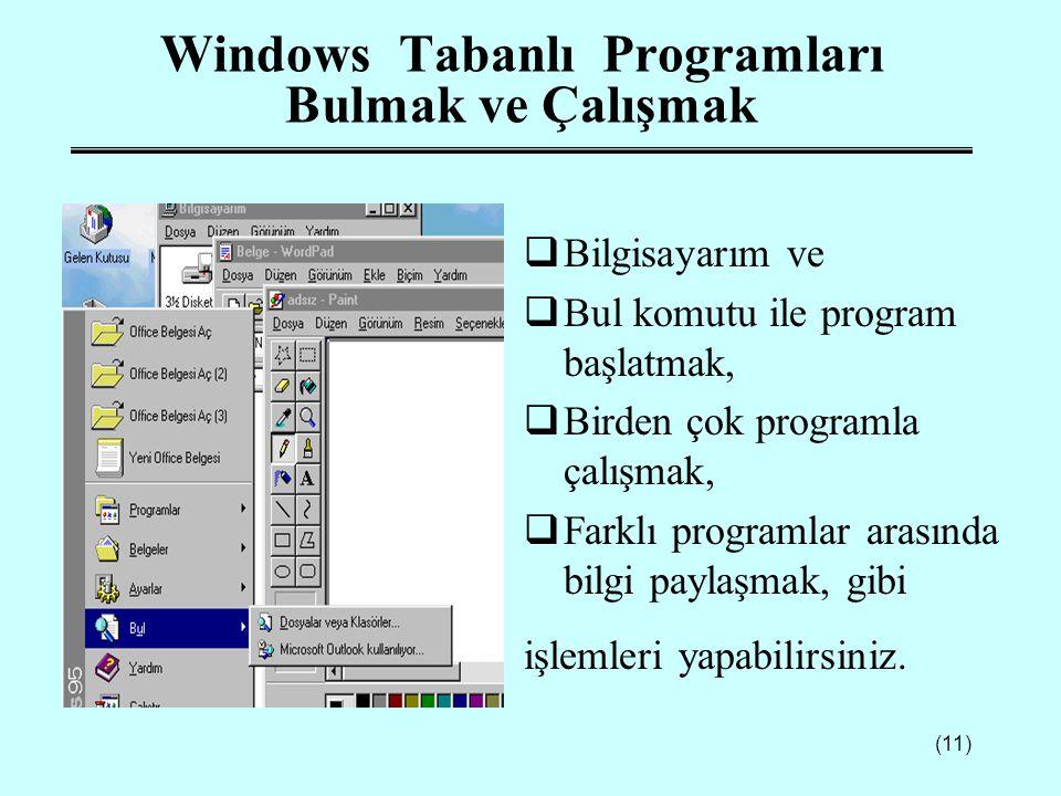 (11) Windows Tabanlı Programları Bulmak ve Çalışmak  Bilgisayarım ve  Bul komutu ile program başlatmak,  Birden çok programla çalışmak,  Farklı pr
