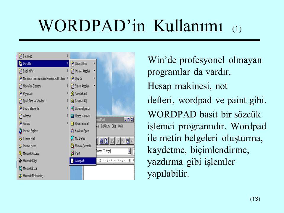 (13) WORDPAD'in Kullanımı (1) Win'de profesyonel olmayan programlar da vardır. Hesap makinesi, not defteri, wordpad ve paint gibi. WORDPAD basit bir s