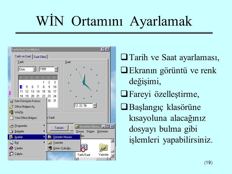 (19) WİN Ortamını Ayarlamak  Tarih ve Saat ayarlaması,  Ekranın görüntü ve renk değişimi,  Fareyi özelleştirme,  Başlangıç klasörüne kısayoluna al