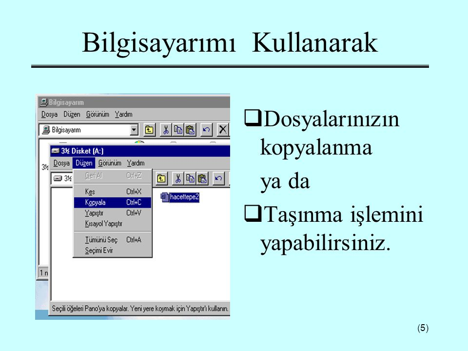 (6) Windows Gezgini'nin Kullanımı (1)  Klasörlerinizde bulunan dosya ve programlarınızı izlemenize olanak verir.