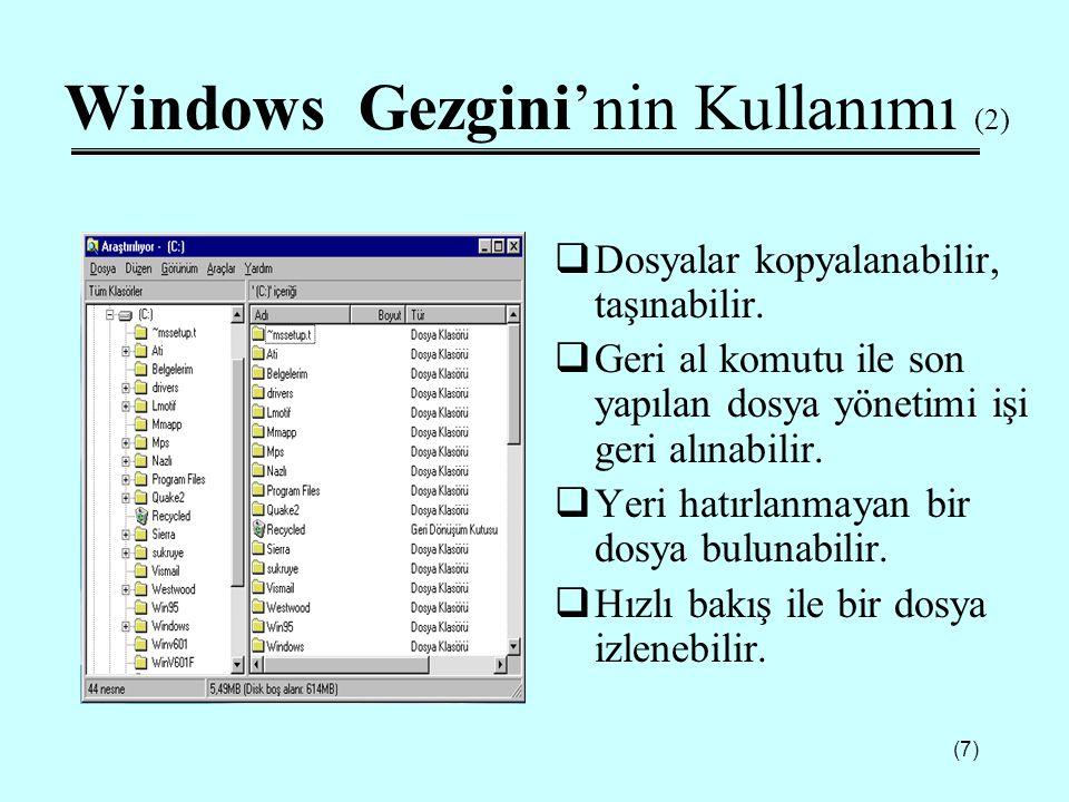 (7) Windows Gezgini'nin Kullanımı (2)  Dosyalar kopyalanabilir, taşınabilir.  Geri al komutu ile son yapılan dosya yönetimi işi geri alınabilir.  Y