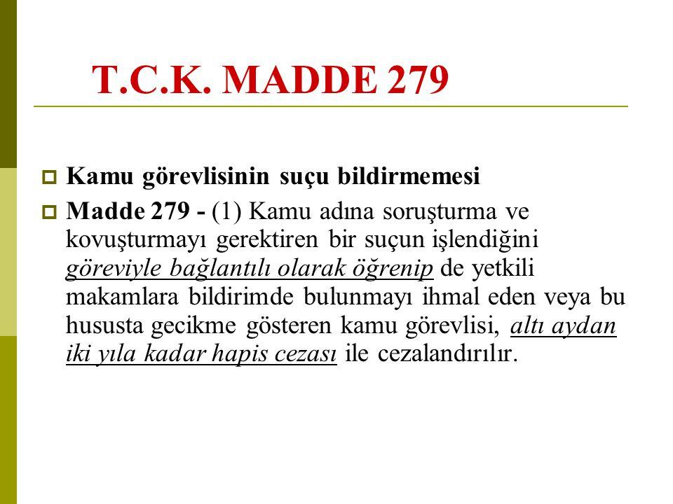 T.C.K. MADDE 279  Kamu görevlisinin suçu bildirmemesi  Madde 279 - (1) Kamu adına soruşturma ve kovuşturmayı gerektiren bir suçun işlendiğini görevi