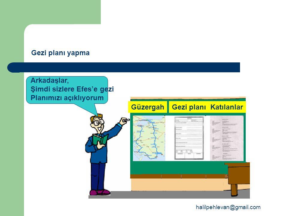 halilpehlevan@gmail.com Gezi planı yapma GüzergahGezi planıKatılanlar Arkadaşlar, Şimdi sizlere Efes'e gezi Planımızı açıklıyorum