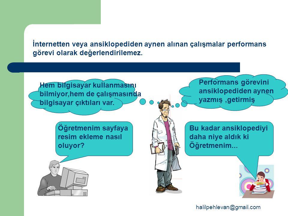 halilpehlevan@gmail.com İnternetten veya ansiklopediden aynen alınan çalışmalar performans görevi olarak değerlendirilemez.