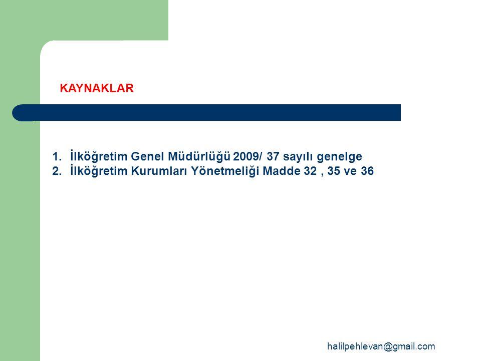 halilpehlevan@gmail.com KAYNAKLAR 1.İlköğretim Genel Müdürlüğü 2009/ 37 sayılı genelge 2.İlköğretim Kurumları Yönetmeliği Madde 32, 35 ve 36