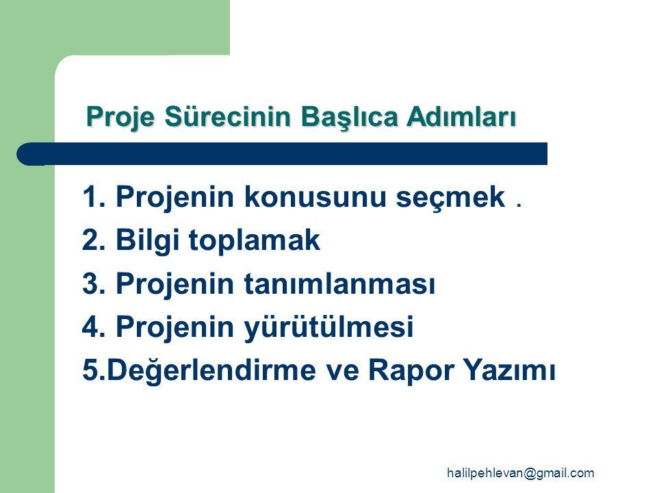 halilpehlevan@gmail.com Proje Sürecinin Başlıca Adımları 1.