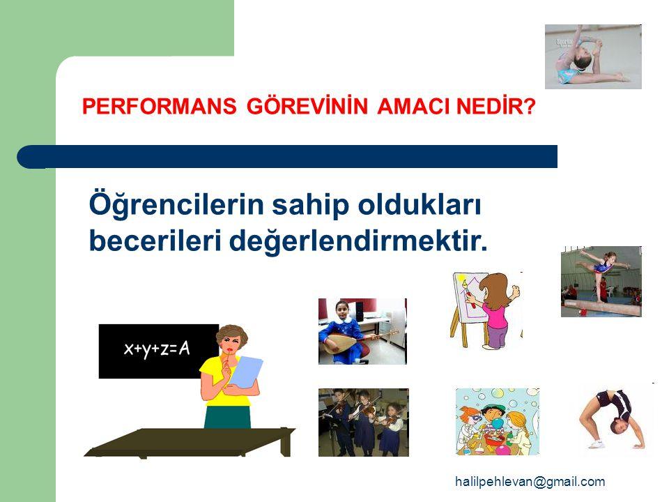 halilpehlevan@gmail.com Performans görevi öğretmen ve öğrenciyi zorlamamalıdır.