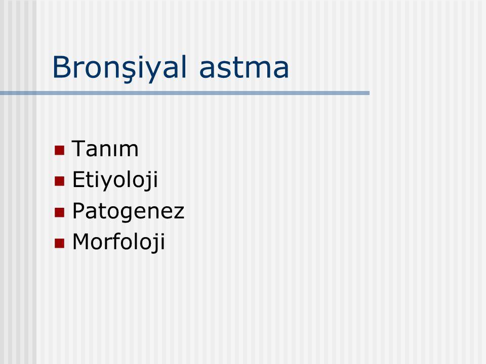 Bronşiyal astma Tanım Etiyoloji Patogenez Morfoloji