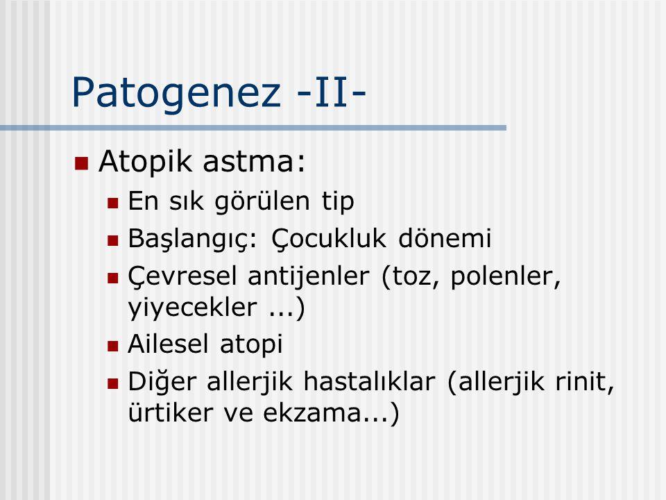 Patogenez -II- Atopik astma: En sık görülen tip Başlangıç: Çocukluk dönemi Çevresel antijenler (toz, polenler, yiyecekler...) Ailesel atopi Diğer alle