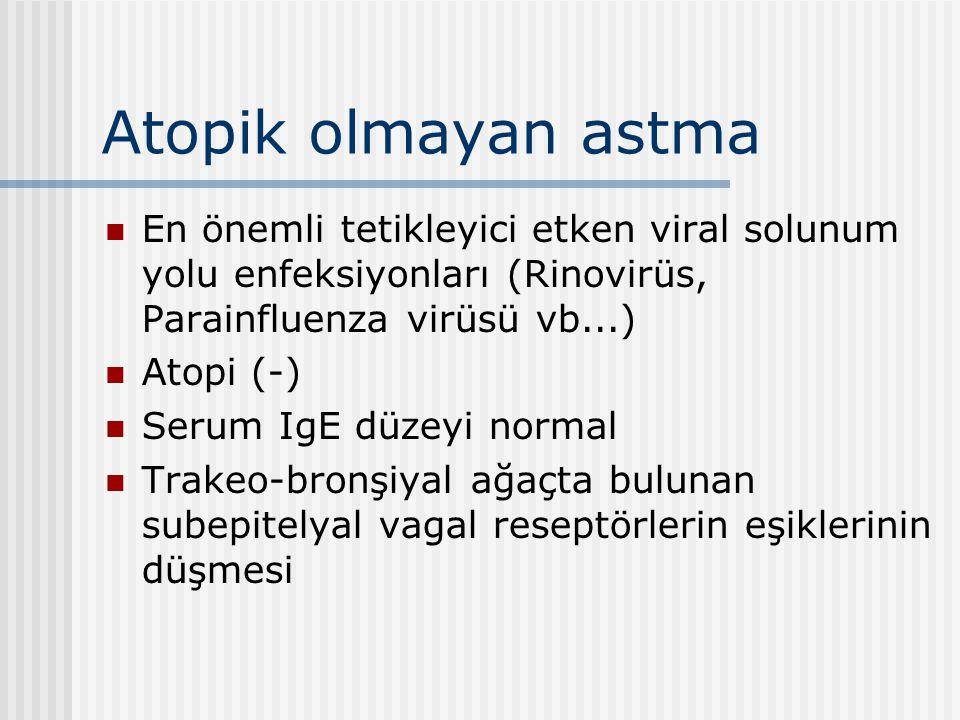 Atopik olmayan astma En önemli tetikleyici etken viral solunum yolu enfeksiyonları (Rinovirüs, Parainfluenza virüsü vb...) Atopi (-) Serum IgE düzeyi