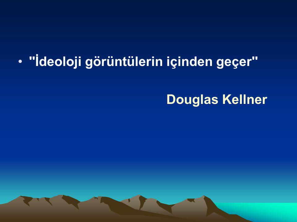 ''İdeoloji görüntülerin içinden geçer'' Douglas Kellner