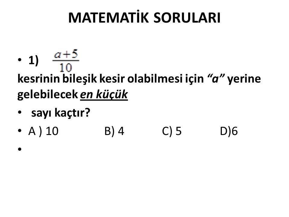 MATEMATİK SORULARI 1) kesrinin bileşik kesir olabilmesi için a yerine gelebilecek en küçük sayı kaçtır.