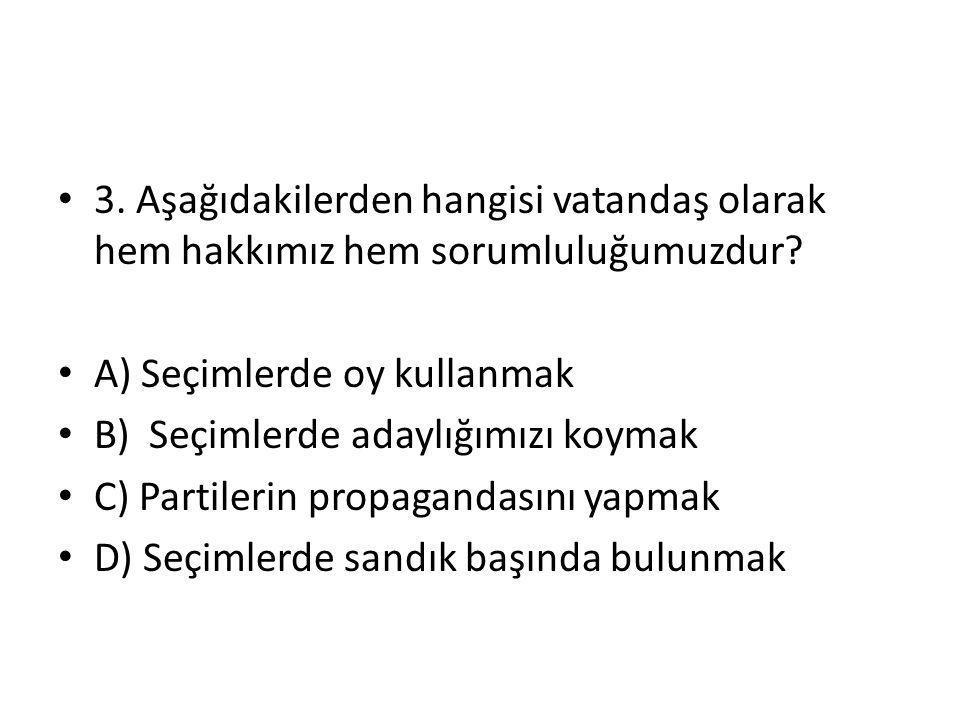 3.Aşağıdakilerden hangisi vatandaş olarak hem hakkımız hem sorumluluğumuzdur.