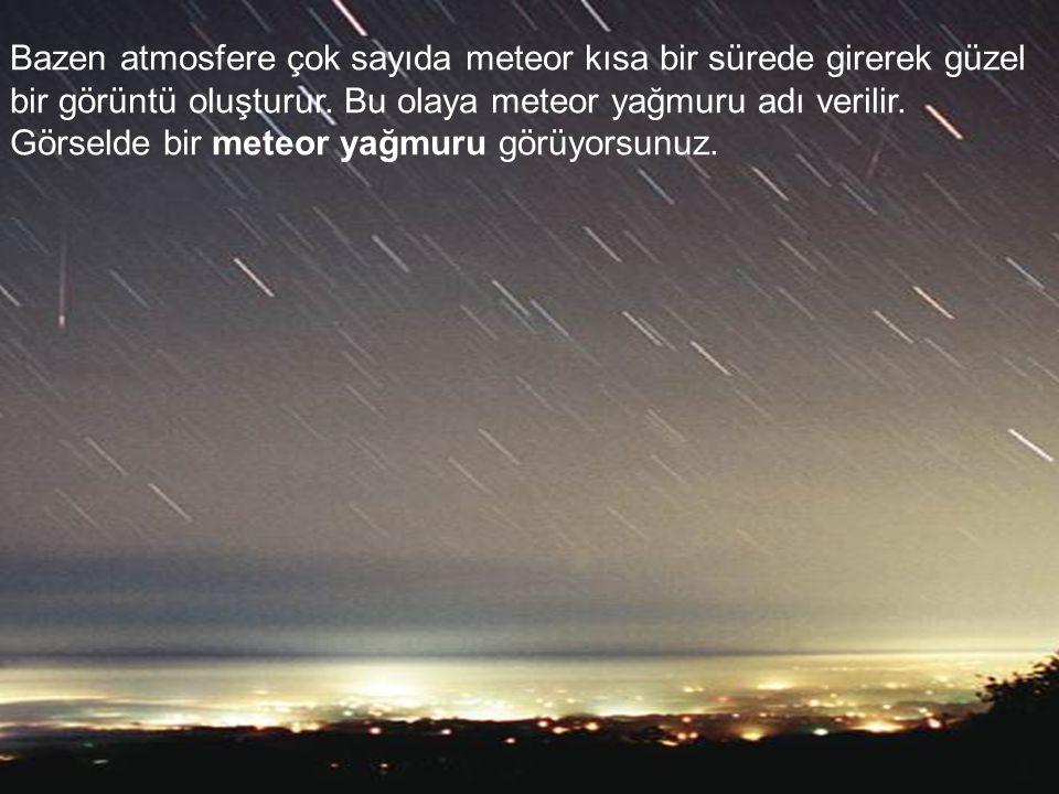 Bazen atmosfere çok sayıda meteor kısa bir sürede girerek güzel bir görüntü oluşturur. Bu olaya meteor yağmuru adı verilir. Görselde bir meteor yağmur