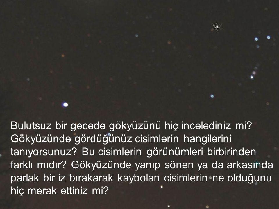 Bulutsuz bir gecede gökyüzünü hiç incelediniz mi? Gökyüzünde gördüğünüz cisimlerin hangilerini tanıyorsunuz? Bu cisimlerin görünümleri birbirinden far