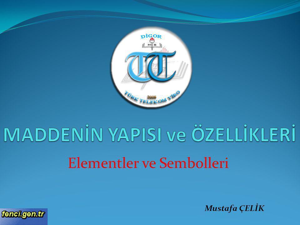 Elementler ve Sembolleri Mustafa ÇELİK