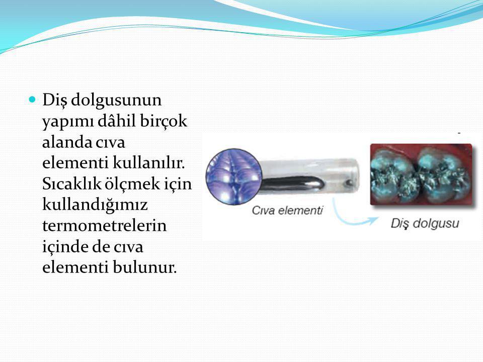Diş dolgusunun yapımı dâhil birçok alanda cıva elementi kullanılır.