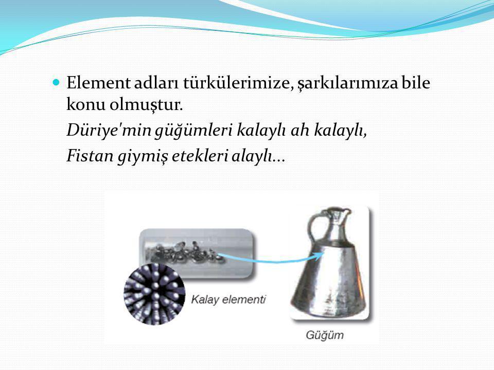 Element adları türkülerimize, şarkılarımıza bile konu olmuştur.