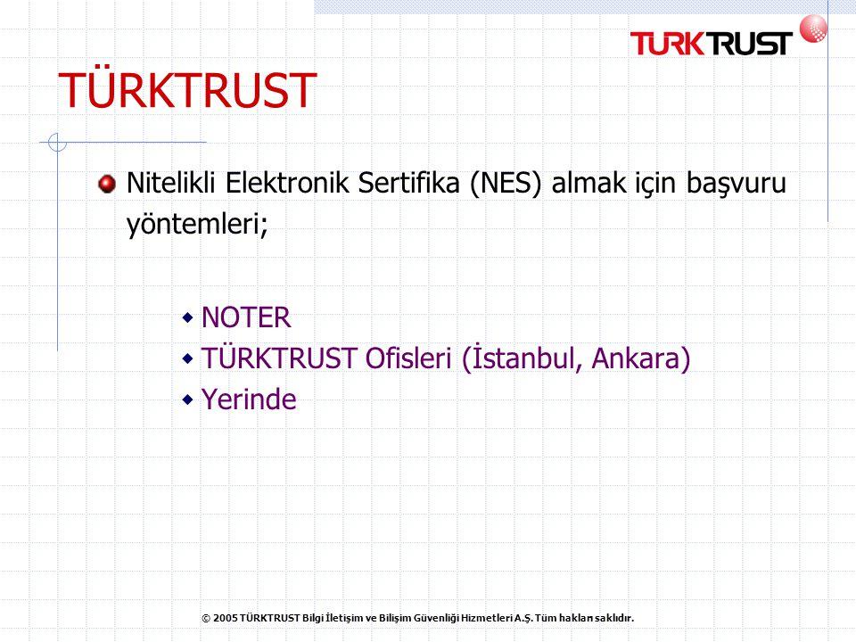 © 2005 TÜRKTRUST Bilgi İletişim ve Bilişim Güvenliği Hizmetleri A.Ş.